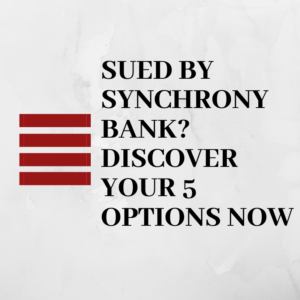 Sued by Synchrony Bank?  Discover your 5 options now