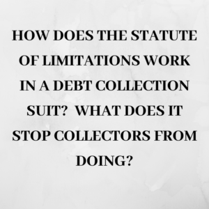 How does the statute of limitations work in a debt collection suit?  What does it stop collectors from doing?