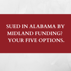 Sued in Alabama by Midland Funding? Your FIVE Options.