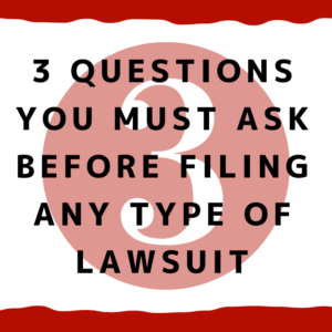 3 questions you must ask before filing any type of lawsuit