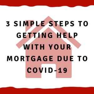 3 simple steps to getting help with your mortgage due to Covid-19