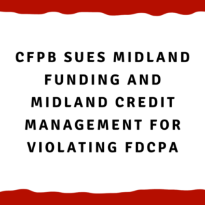 CFPB sues Midland Funding and Midland Credit Management for violating FDCPA