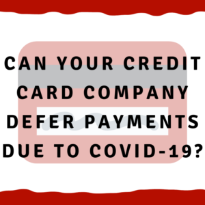 Can your credit card company defer payments due to Covid-19?