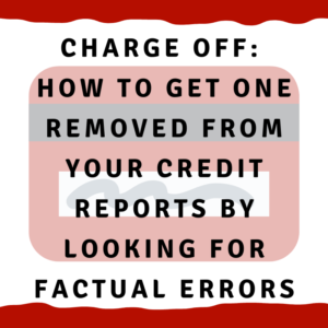 """A picture of a credit card with the words, """"Charge off: How to get one removed from your credit reports by looking for factual errors"""""""