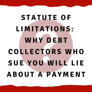 Statute of limitations: Why debt collectors who sue you will lie about a payment