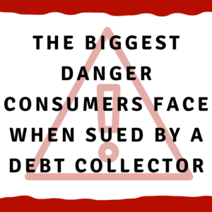 The biggest danger consumers face when sued by a debt collector