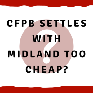 CFPB settles with Midland too cheap?