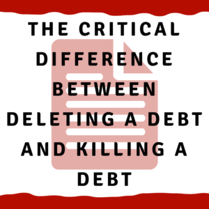 The critical difference between deleting a debt and killing a debt