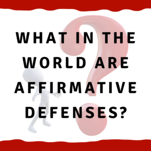 "A picture of a man looking at a question mark with the words ""What in the world are affirmative defenses?"""