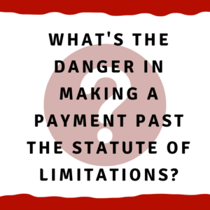 """A picture of a question mark with the words, """"What's the danger in making a payment past the statute of limitations?"""""""
