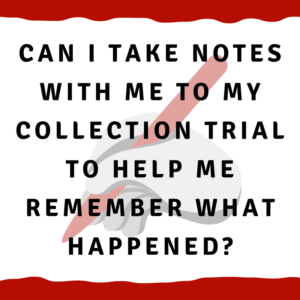 """A picture of a hand writing with a pen with the words """"Can I take notes with me to my collection trial to help me remember what happened?"""""""
