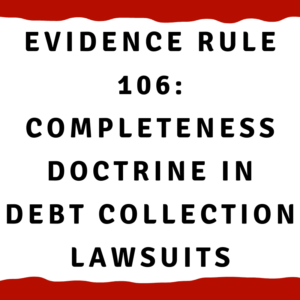 Evidence Rule 106: Completeness Doctrine in Debt Collection Lawsuits
