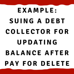 Example: Suing a debt collector for updating balance after pay for delete