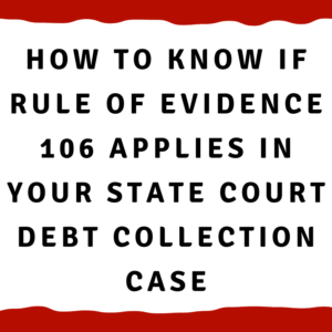 How to know if Rule of Evidence 106 applies in your state court debt collection case