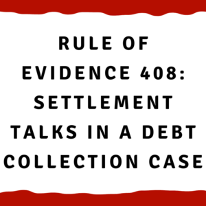 """A picture with the words """"Rule of Evidence 408: Settlement talks in a debt collection case"""""""