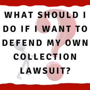What should I do if I want to defend my own collection lawsuit?