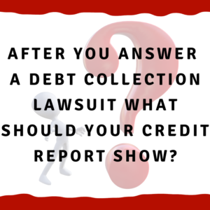 """A picture of a man looking at a question mark with the words, """"After you answer a debt collection lawsuit what should your credit report show?"""""""
