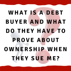 """A picture of a man looking at a question mark with the words """"What are debt buyers and what do they have to prove about ownership when they sue me?"""""""